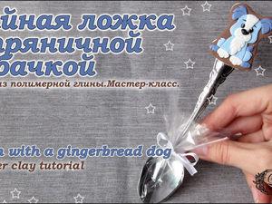Видеоурок: декорируем чайную ложку пряничной собачкой из полимерной глины. Ярмарка Мастеров - ручная работа, handmade.