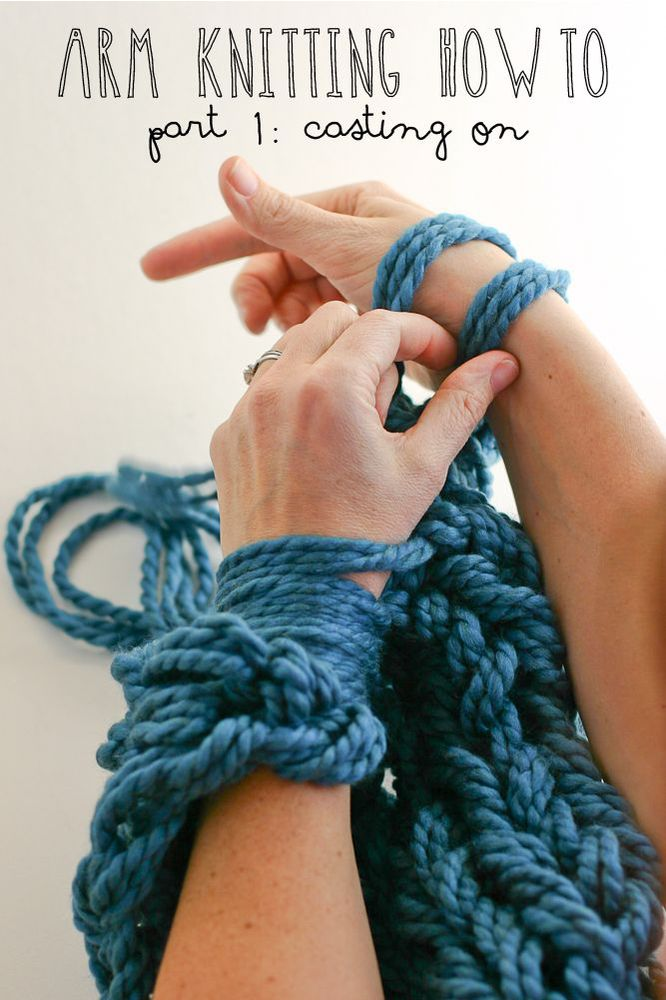 Arm Knitting How-To // Part 1