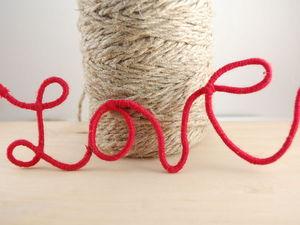 Создаем праздничный декор: надпись «Love» из проволоки и ниток. Ярмарка Мастеров - ручная работа, handmade.