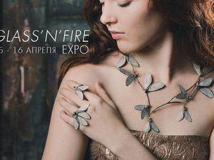 Приглашаю на выставку Glass'n'fire   Ярмарка Мастеров - ручная работа, handmade